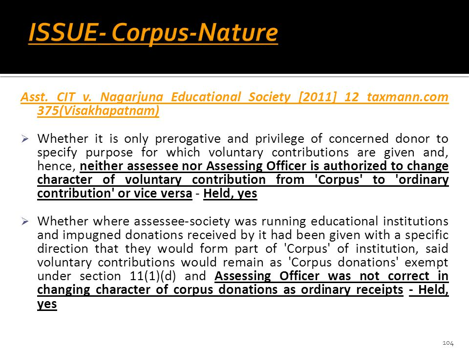 ISSUE- Corpus-Nature Asst. CIT v. Nagarjuna Educational Society [2011] 12 taxmann.com 375(Visakhapatnam)